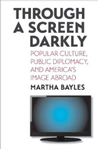 Through-a-Screen-Darkly-Popular-Culture-Public-Diplomacy-and-Americas-Image-Abroad-Hardcover-P9780300123388